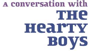 a conversation with the hearty boys
